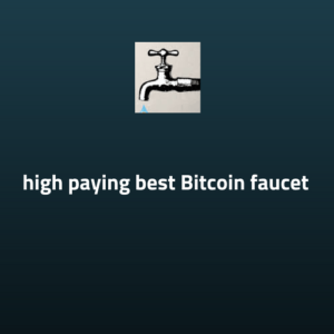 11 high paying best Bitcoin faucet to get bitcoins free 2019
