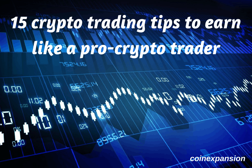 crypto trading tips to earn like pro crypto trader coinexpansion