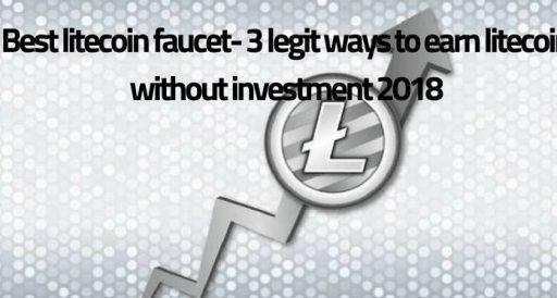 best litecoin faucet 3 best ways to earn litecoin free 2018