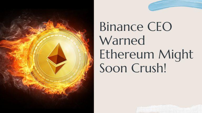Binance CEO Warned Ethereum Might Soon Crush!