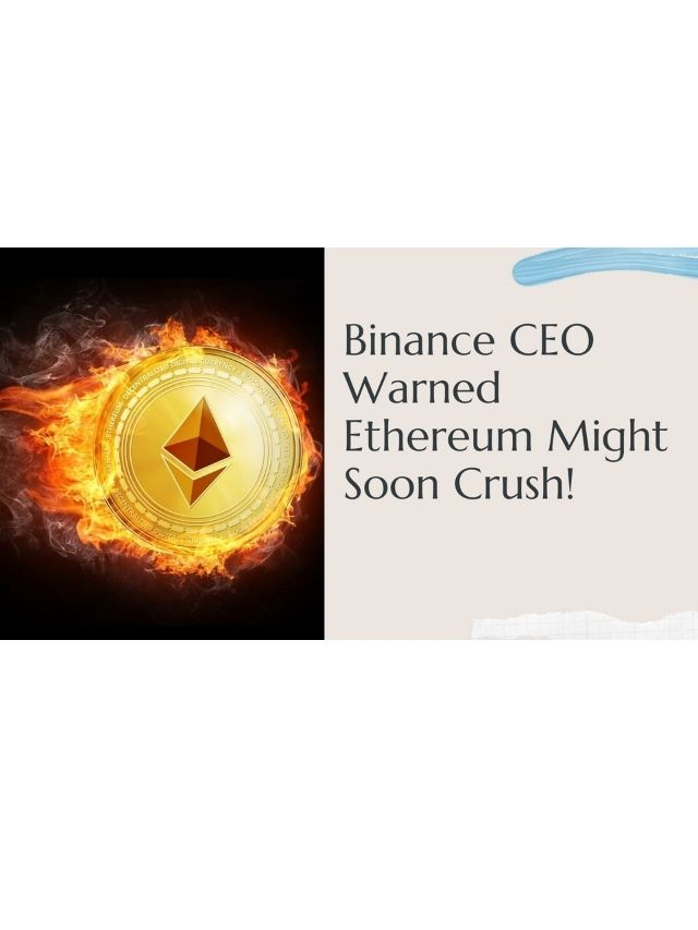 Binance CEO Warned Ethereum Might Soon Crush!