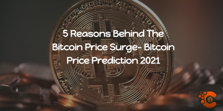 5 reasons behind bitcoin price surge - bitcoin price prediction
